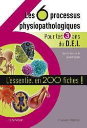 Les 6 processus physiopathologiques - Pour les 3 ans du D.E.I: L'essentiel en 200 fiches !