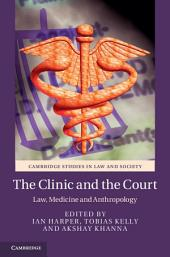 The Clinic and the Court: Law, Medicine and Anthropology