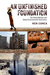 An Unfinished Foundation: The United Nations and Global Environmental Governance
