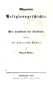 Allgemeine Religionsgeschichte: Ein Handbuch für Denkende, insbesondere für Lehrer und Schüter