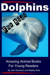 Dolphins For Kids - Amazing Animals Books for Young Readers