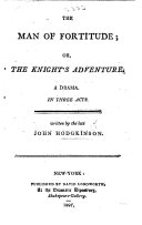 The Man of Fortitude; Or the Knight of Adventure. A Drama in Three Acts [in Prose and Verse].