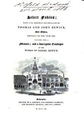 Select Fables; with Cuts, Designed and Engraved by Thomas and John Bewick, and Others, Previous to the Year 1784:: Together with a Memoir; and a Descriptive Catalogue of the Works of Messrs. Bewick