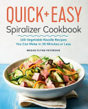 The Quick   Easy Spiralizer Cookbook