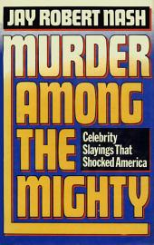 Murder Among the Mighty: Celebrity Sightings That Shocked America
