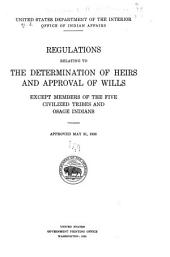 Regulations relating to the determination of heirs and approval of wills, except members of the Five civilized tribes and Osage Indians: Approved May 31, 1935