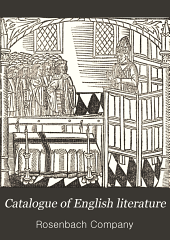 Catalogue of English Literature, Comprising Early Plays, Balads, Poetry from Chaucer to Swinburne, Books with Colored Plates, First Editions, Association Books, Authors' Manuscripts, Autograph Letters...