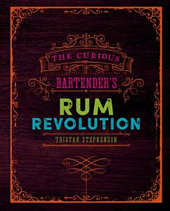 The Curious Bartender s Rum Revolution Book