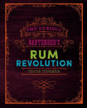 The Curious Bartender s Rum Revolution