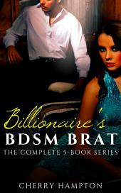 Billionaire's BDSM Brat: The Complete 5-Book Collection: new adult bondage domination submission older younger first time