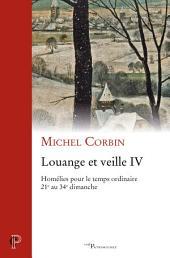 Louange et veille IV: Homélies pour le temps ordinaire 21e au 34e dimanche