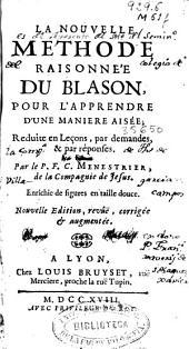 La nouvelle methode raisonnée du Blason: pour l'appendre d'une maniére aigée, reduite en leçons, par demandes, et par réponses