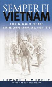 Semper Fi: Vietnam: From Da Nang to the DMZ, Marine Corps Campaigns, 1965-1975