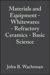 Materials and Equipment - Whitewares - Refractory Ceramics - Basic Science