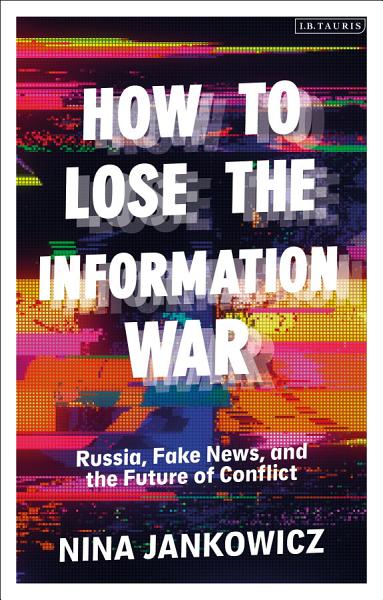 Download How to Lose the Information War Book