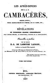 Les après-diners de S.A.S. Cambacérès, second consul, prince archichancelier de l'empire, duc de Parme, etc., ou révélations de plusieurs grands personnages sur l'ancien régime, le directoire, l'empire et la restauration: Volume2