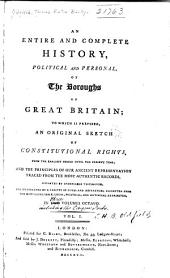 An Entire & Complete History, Political & Personal of the Boroughs of Great Britain: To which is Prefixed an Original Sketch of Constitutional Rights, from the Earliest Period Until the Present Time...