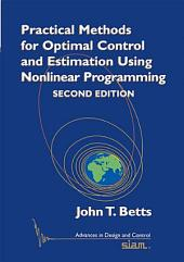 Practical Methods for Optimal Control and Estimation Using Nonlinear Programming: Second Edition