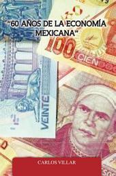 """""""60 AÑOS DE LA ECONOMÍA MEXICANA"""""""