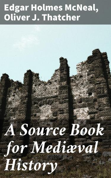 A Source Book for Mediæval History