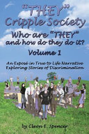 THEY Cripple Society Who are THEY and how Do They Do It? Volume 1