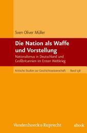 Die Nation als Waffe und Vorstellung: Nationalismus in Deutschland und Großbritannien im Ersten Weltkrieg