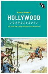 Hollywood Soundscapes: Film Sound Style, Craft and Production in the Classical Era