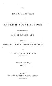 The Rise and Progress of the English Constitution: The Treatise of J. L. de Lolme ... with an Historical and Legal Introduction, and Notes, Volume 1