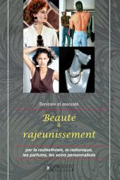 Beauté et rajeunissement: Par la radiesthésie, la radionique, les parfums, les soins personnalisés