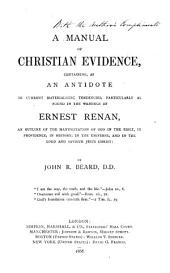 A Manual of Christian Evidence: Containing as an Antidote to Current Materialistic Tendencies, Particularly as Found in the Writings of Ernest Renan, an Outline of the Manifestation of God in the Bible, in Providence, in History, in the Universe, and in the Lord and Saviour Jesus Christ