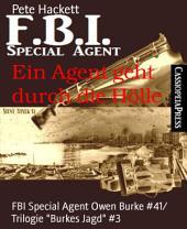 """Ein Agent geht durch die Hölle: FBI Special Agent Owen Burke #41/ Trilogie """"Burkes Jagd"""" #3"""