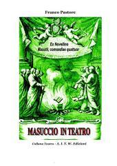 Masuccio in Teatro: Ex Novellino Masutii, comoediae quattuor