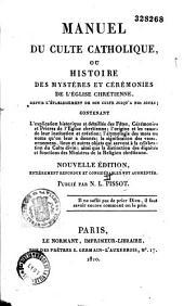 Manuel du culte catholique, ou Histoire des mystères et cérémonies de l'Église chrétienne depuis l'établissement de son culte jusqu'à nos jours