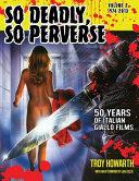 So Deadly, So Perverse 50 Years of Italian Giallo Films Vol. 2 1974-2013