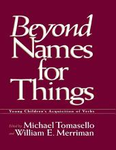 Beyond Names for Things: Young Children's Acquisition of Verbs
