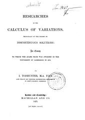 Researches in the Calculus of Variations, Principally on the Theory of Discontinuous Solutions: An Essay to which the Adams Prize was Awarded in the University of Cambridge in 1871
