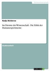 Im Dienste der Wissenschaft   Die Ethik der Humanexperimente PDF