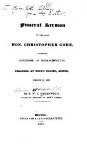 Funeral Sermon on the Late Hon. Christopher Gore: Formerly Governor of Massachusetts. Preached at King's Chapel, Boston, March 11, 1827