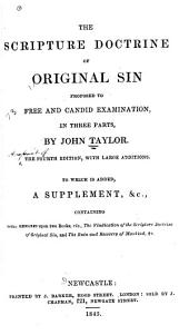 The Scripture Doctrine of Original Sin Proposed to Free and Candid Examination: In Three Parts,
