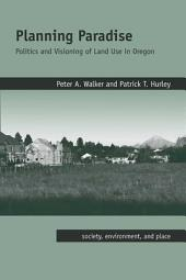 Planning Paradise: Politics and Visioning of Land Use in Oregon