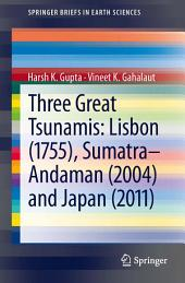 Three Great Tsunamis: Lisbon (1755), Sumatra-Andaman (2004) and Japan (2011)