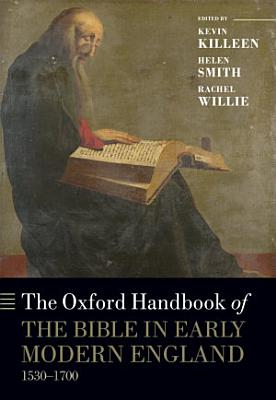 The Oxford Handbook of the Bible in Early Modern England  C  1530 1700 PDF