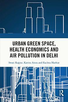 Urban Green Space  Health Economics and Air Pollution in Delhi PDF