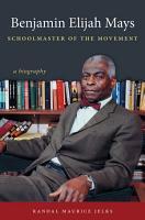 Benjamin Elijah Mays  Schoolmaster of the Movement PDF