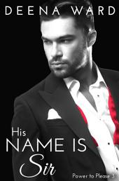 His Name Is Sir (A BDSM Erotic Romance Series)
