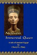 Nefertiti, Immortal Queen