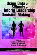 Using Data in Schools to Inform Leadership and Decision Making