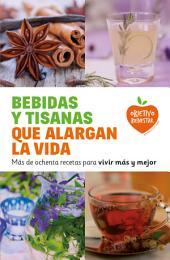 Bebidas y tisanas que alargan la vida: Más de ochenta recetas para vivir más y mejor