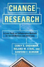 Change Research: A Case Study and Methods for Collaborative Social Workers