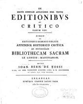 De ignotis nonnvllis antiqvissimis hebr. textvs editionibvs ac critico earvm vsv: Accedit de editionibvs hebraeo biblicis appendix historico critica ...